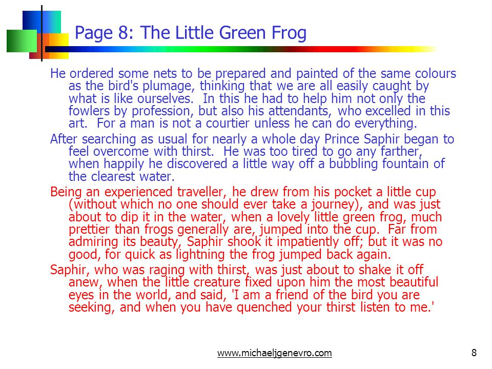 www.michaeljgenevro.com9 Page 9: The Little Green Frog So the Prince drank his fill, and then, by the command of the Little Green Frog, he lay down on the grass to rest himself.