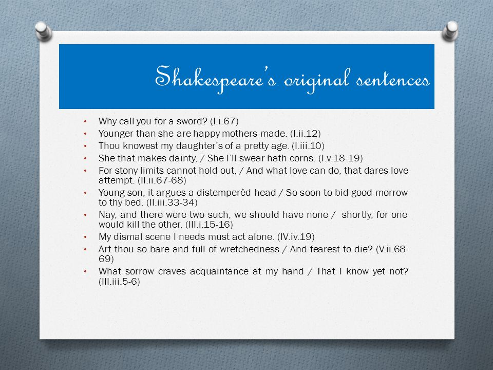 Shakespeare's original sentences Why call you for a sword.
