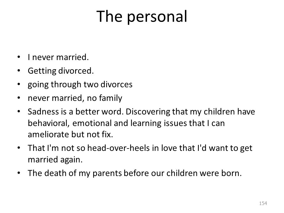 The personal I never married. Getting divorced.