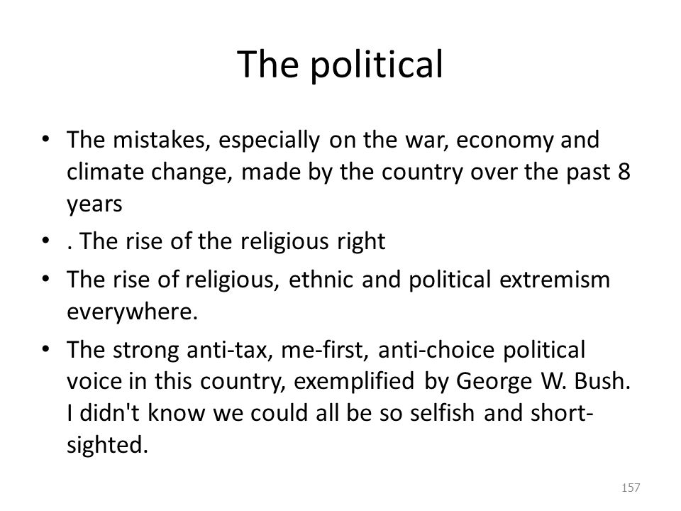 The political The mistakes, especially on the war, economy and climate change, made by the country over the past 8 years.
