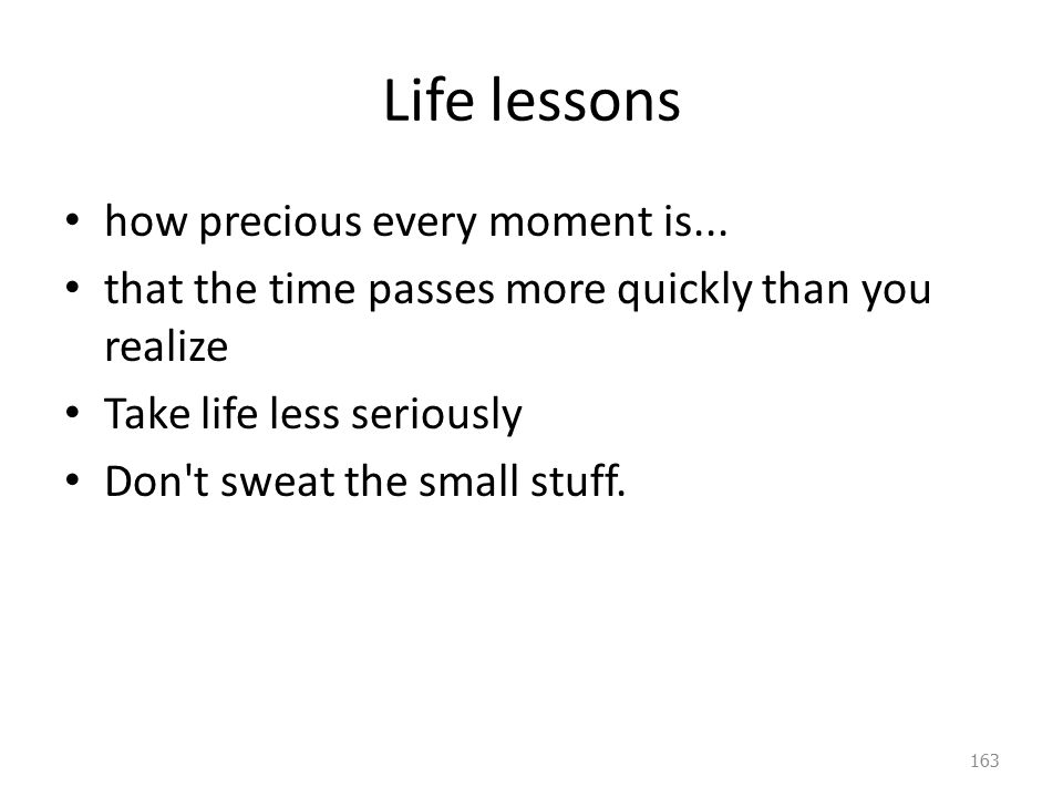 Life lessons how precious every moment is...