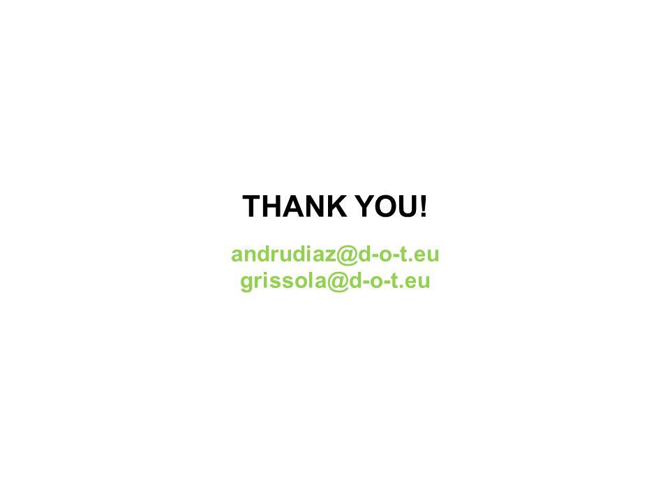 THANK YOU! andrudiaz@d-o-t.eu grissola@d-o-t.eu
