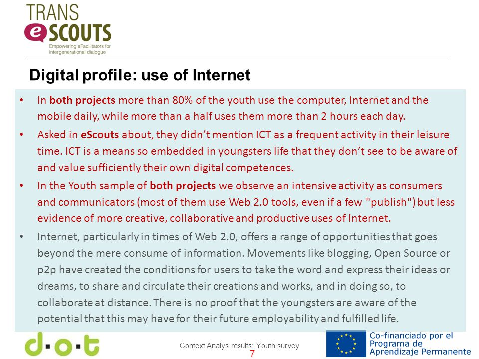 7 Context Analys results: Youth survey In both projects more than 80% of the youth use the computer, Internet and the mobile daily, while more than a half uses them more than 2 hours each day.