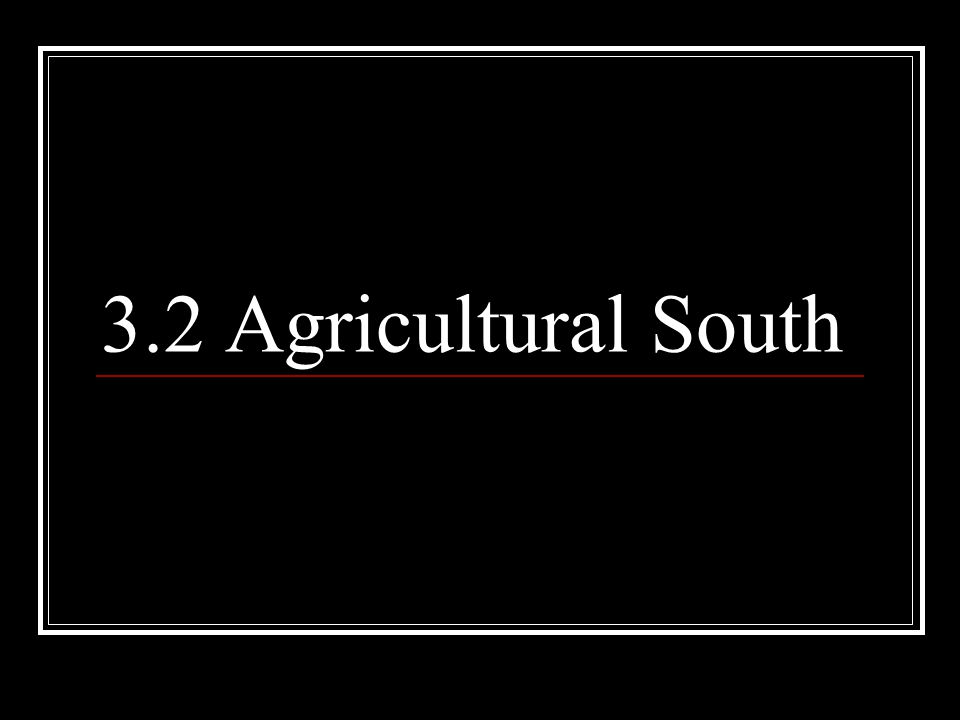 3.2 Agricultural South