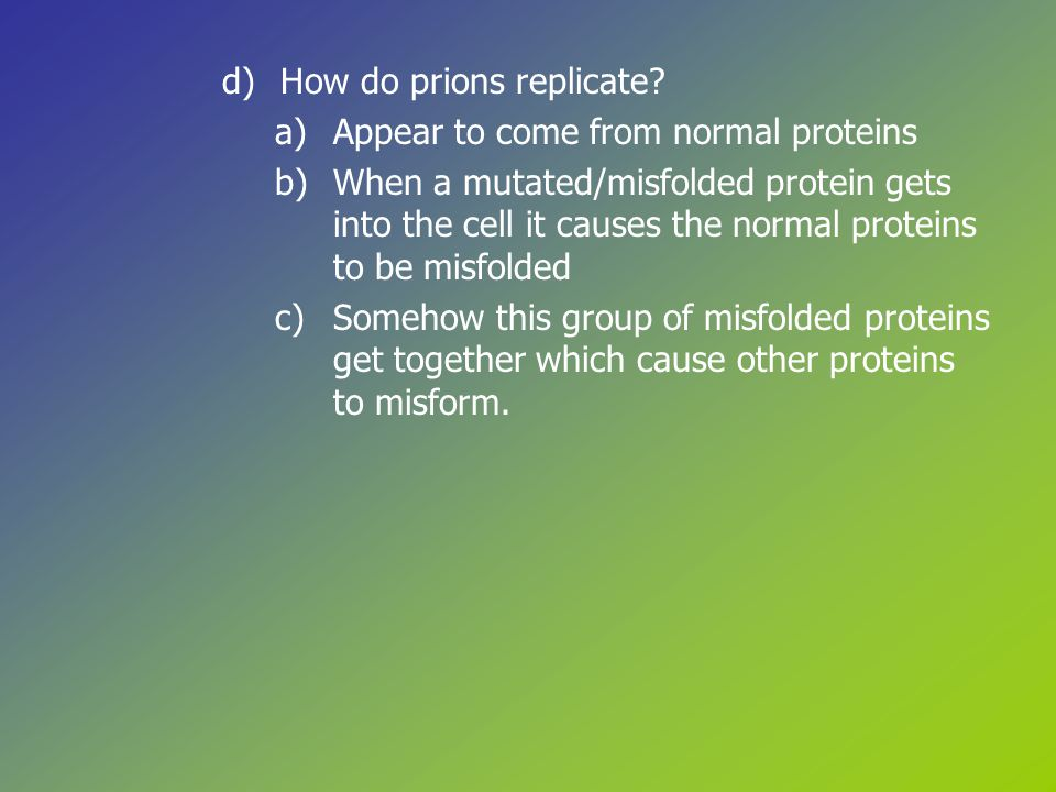 d)How do prions replicate.