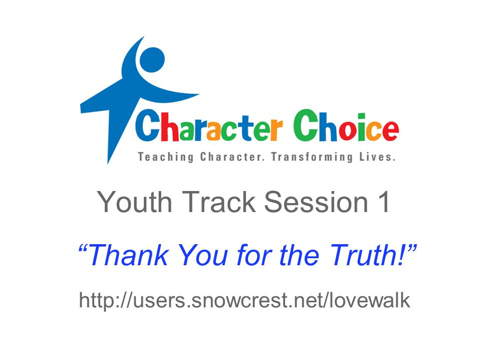 """Youth Track Session 1 """"Thank You for the Truth!"""" http://users.snowcrest.net/lovewalk"""