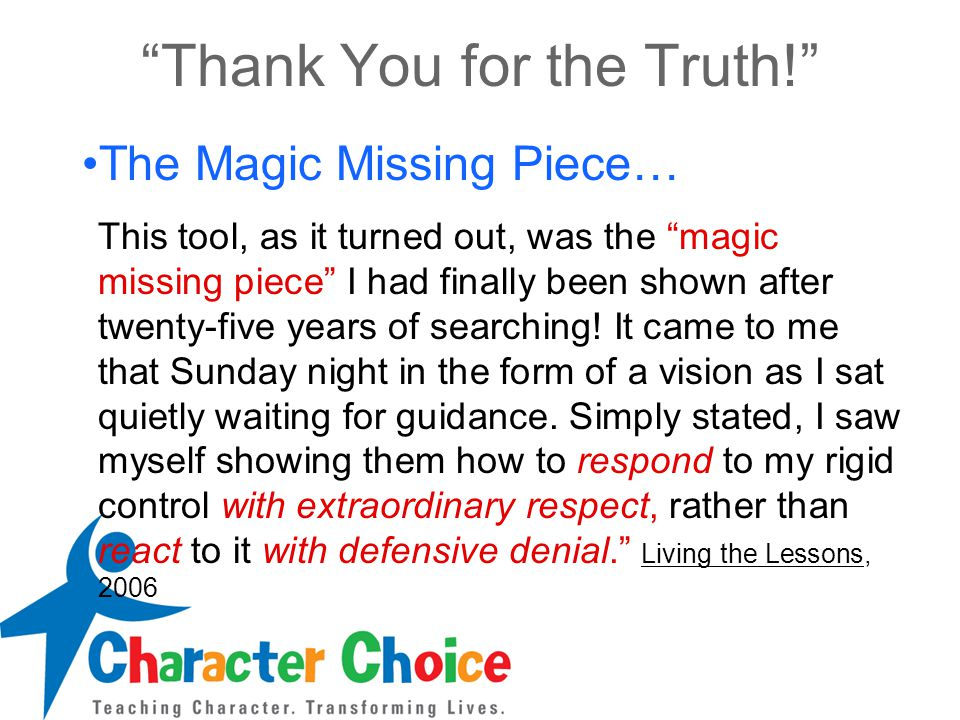 """""""Thank You for the Truth!"""" The Magic Missing Piece… This tool, as it turned out, was the """"magic missing piece"""" I had finally been shown after twenty-f"""