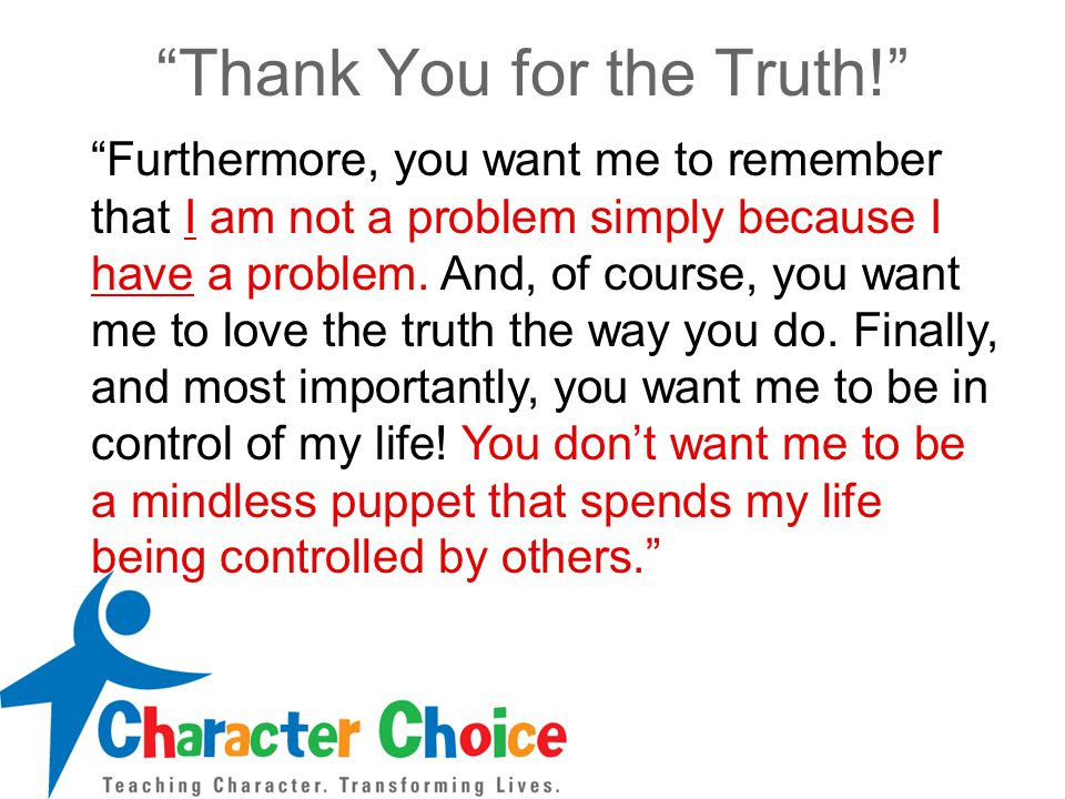 """""""Thank You for the Truth!"""" """"Furthermore, you want me to remember that I am not a problem simply because I have a problem. And, of course, you want me"""