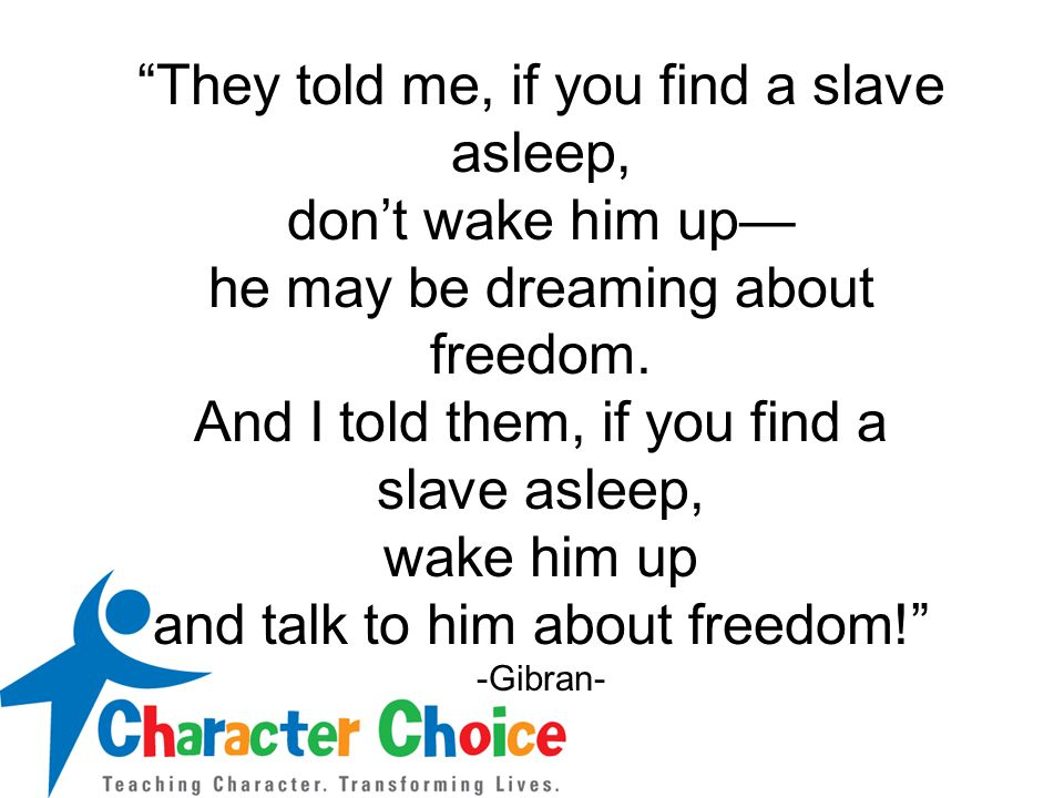 """""""They told me, if you find a slave asleep, don't wake him up— he may be dreaming about freedom. And I told them, if you find a slave asleep, wake him"""