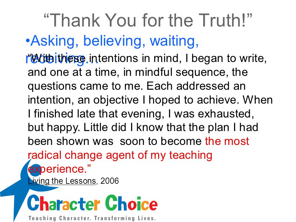 Thank You for the Truth! Asking, believing, waiting, receiving… With these intentions in mind, I began to write, and one at a time, in mindful sequence, the questions came to me.