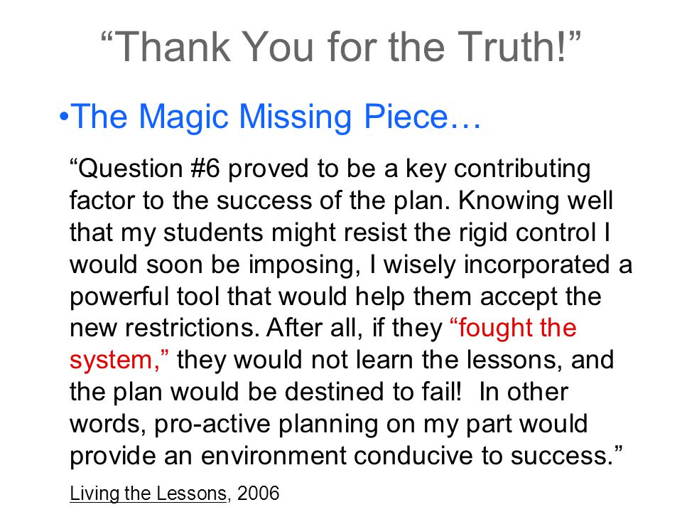 """""""Thank You for the Truth!"""" The Magic Missing Piece… """"Question #6 proved to be a key contributing factor to the success of the plan. Knowing well that"""