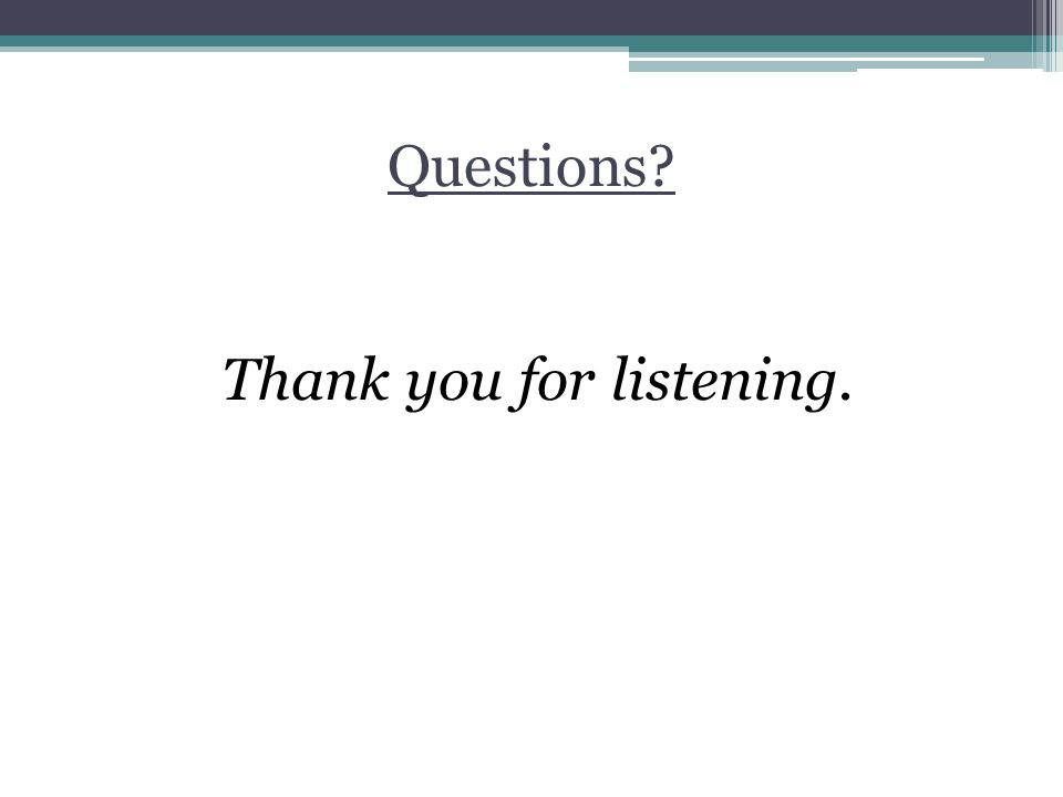 Questions Thank you for listening.
