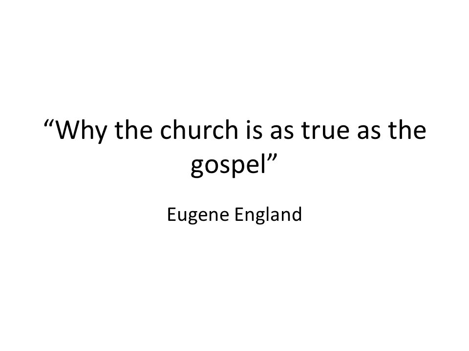 Why the church is as true as the gospel Eugene England