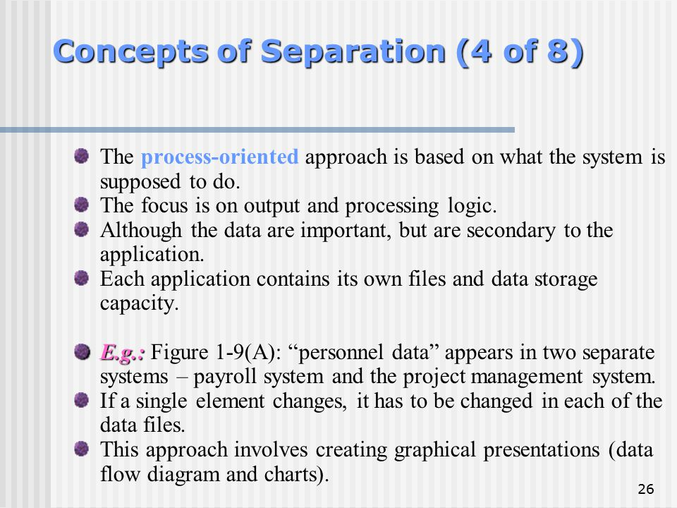 26 Concepts of Separation (4 of 8) The process-oriented approach is based on what the system is supposed to do. The focus is on output and processing