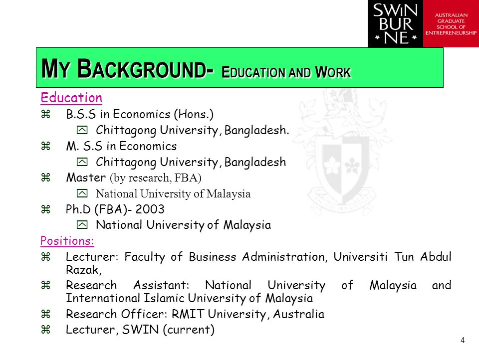 4 M Y B ACKGROUND - E DUCATION AND W ORK Education zB.S.S in Economics (Hons.) yChittagong University, Bangladesh.