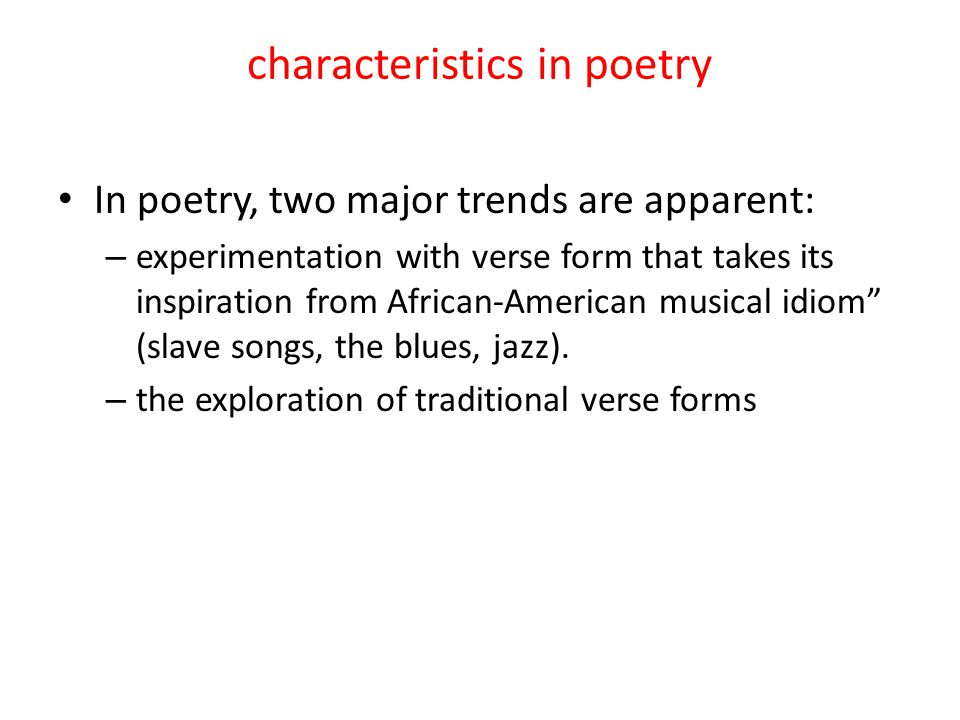 characteristics in poetry In poetry, two major trends are apparent: – experimentation with verse form that takes its inspiration from African-American