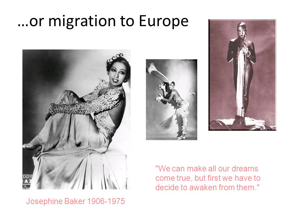 …or migration to Europe Josephine Baker 1906-1975