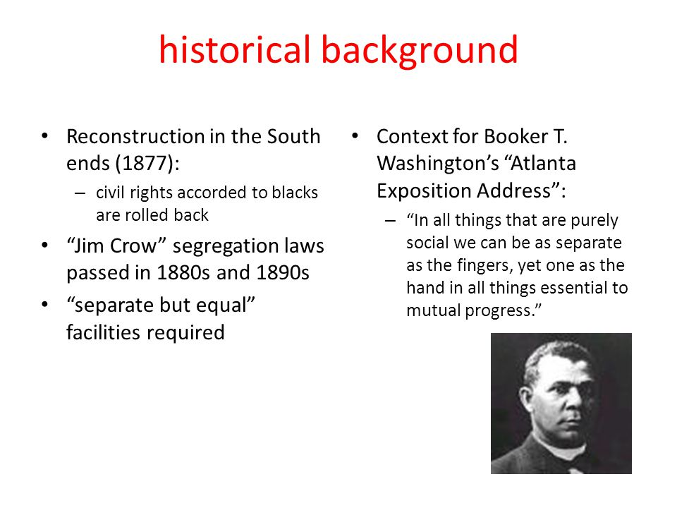 "historical background Reconstruction in the South ends (1877): – civil rights accorded to blacks are rolled back ""Jim Crow"" segregation laws passed in"