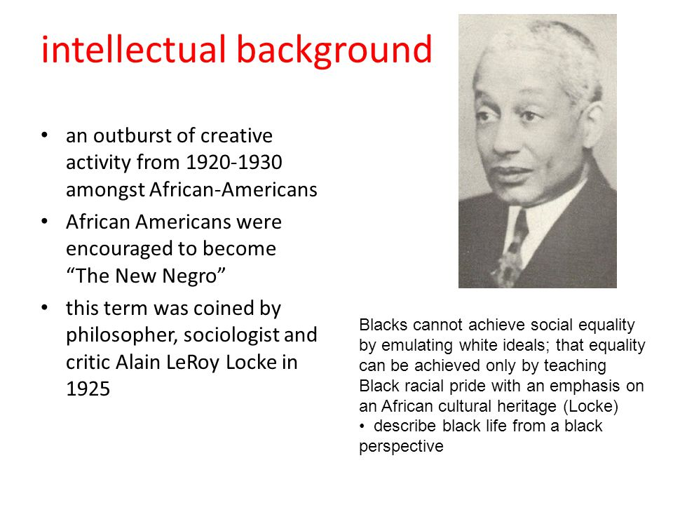 "intellectual background an outburst of creative activity from 1920-1930 amongst African-Americans African Americans were encouraged to become ""The New"
