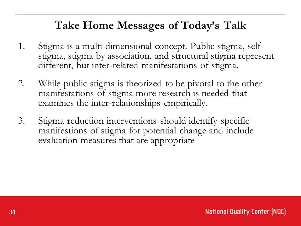 31 Take Home Messages of Today's Talk 1.Stigma is a multi-dimensional concept.