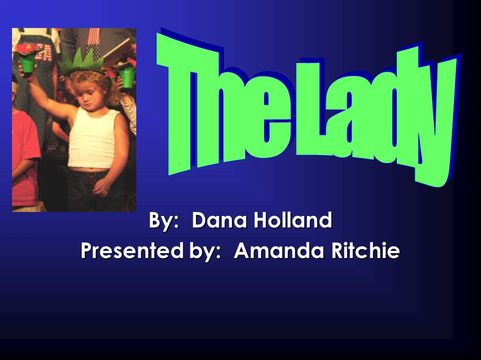 By: Dana Holland Presented by: Amanda Ritchie