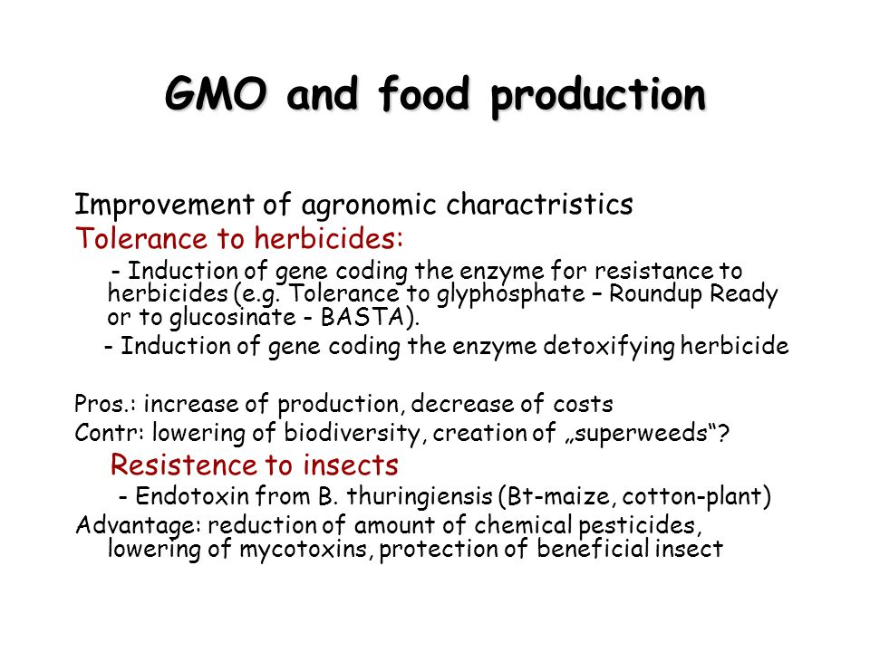 GMO and food production Improvement of agronomic charactristics Tolerance to herbicides: - Induction of gene coding the enzyme for resistance to herbi