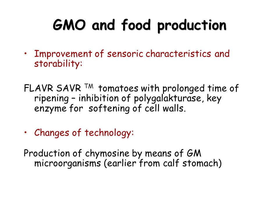 GMO and food production Improvement of sensoric characteristics and storability: FLAVR SAVR TM tomatoes with prolonged time of ripening – inhibition o