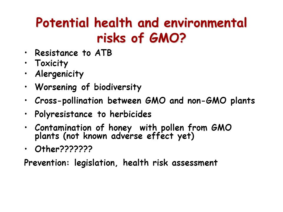 Potential health and environmental risks of GMO? Resistance to ATB Toxicity Alergenicity Worsening of biodiversity Cross-pollination between GMO and n