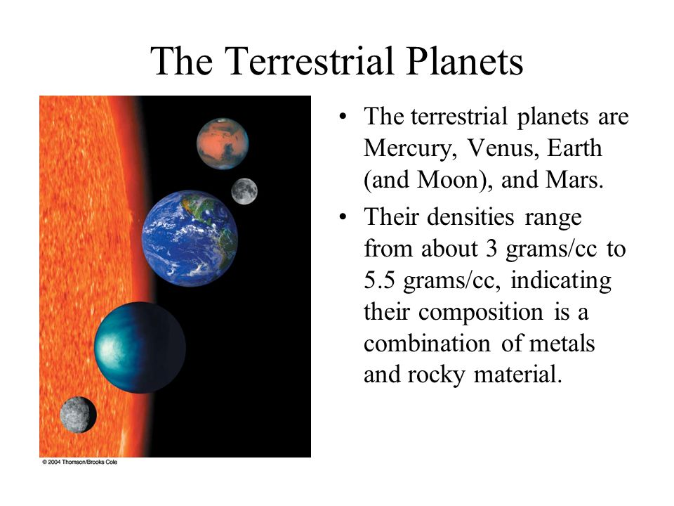 The Terrestrial Planets The terrestrial planets are Mercury, Venus, Earth (and Moon), and Mars.