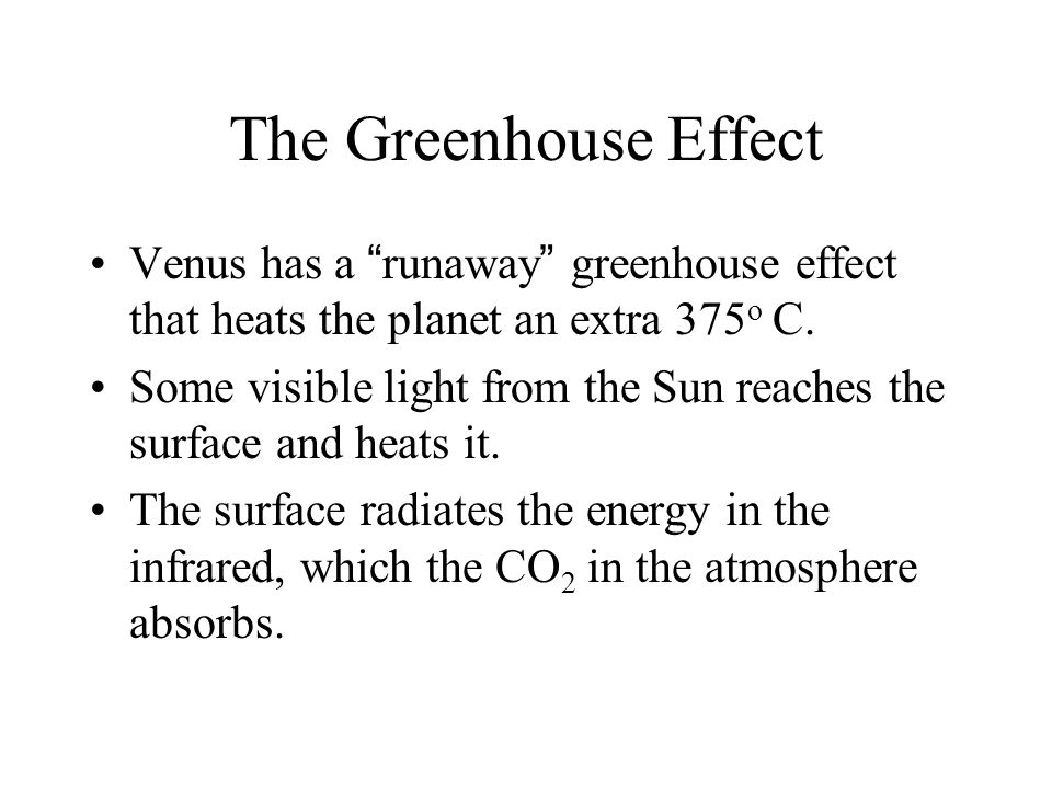 The Greenhouse Effect Venus has a runaway greenhouse effect that heats the planet an extra 375 o C.