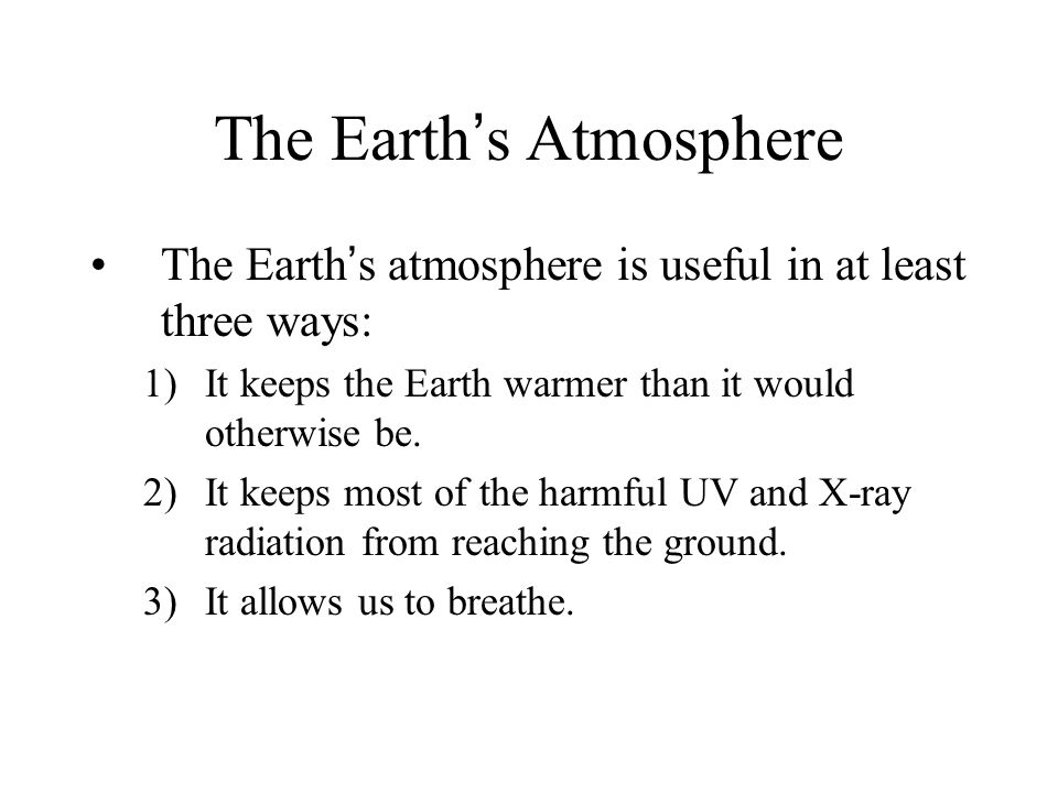 The Earth's Atmosphere The Earth's atmosphere is useful in at least three ways: 1)It keeps the Earth warmer than it would otherwise be.