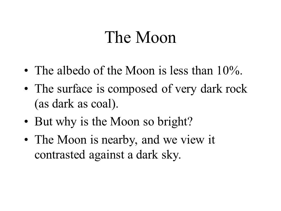 The Moon The albedo of the Moon is less than 10%.