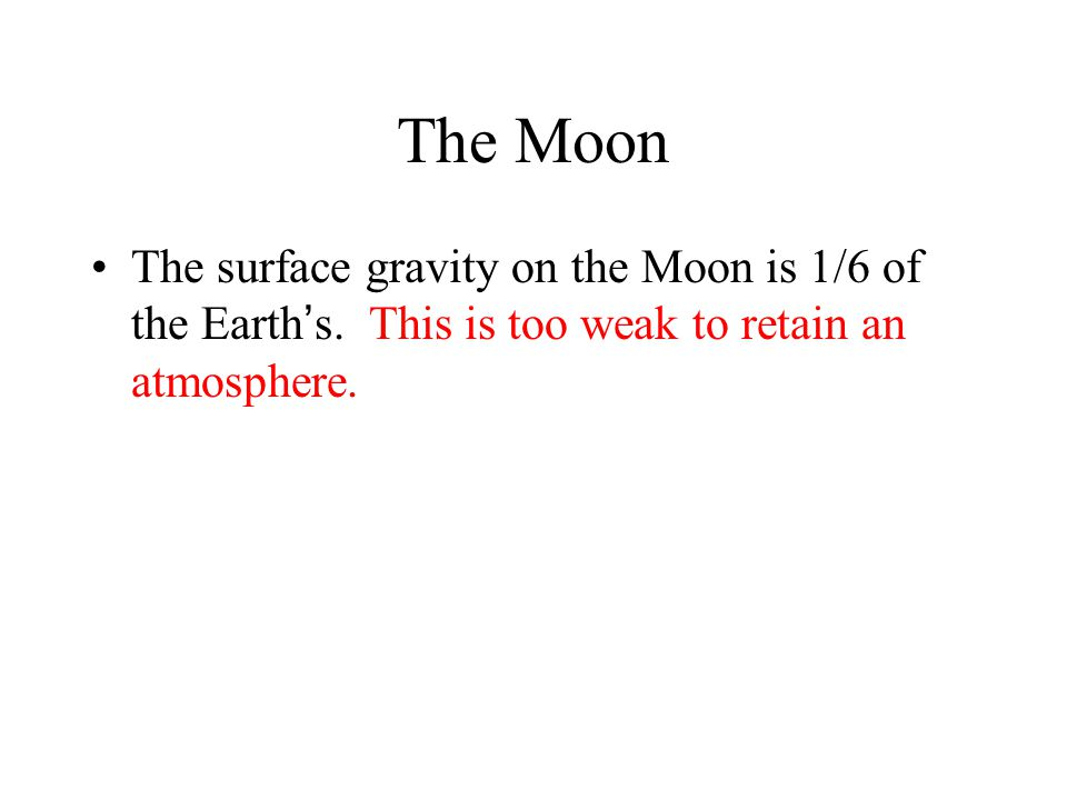 The Moon The surface gravity on the Moon is 1/6 of the Earth's.