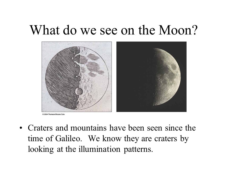 What do we see on the Moon. Craters and mountains have been seen since the time of Galileo.