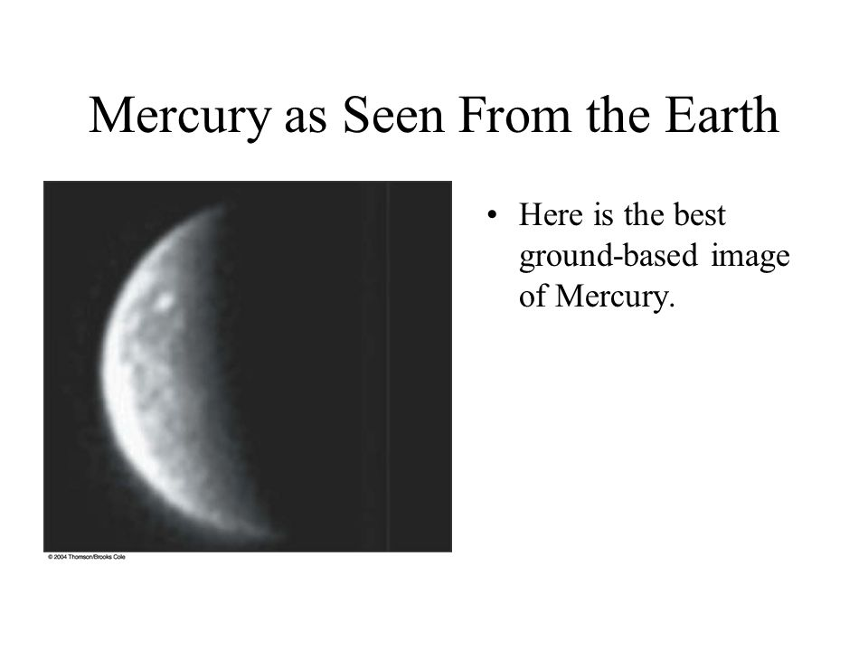 Mercury as Seen From the Earth Here is the best ground-based image of Mercury.
