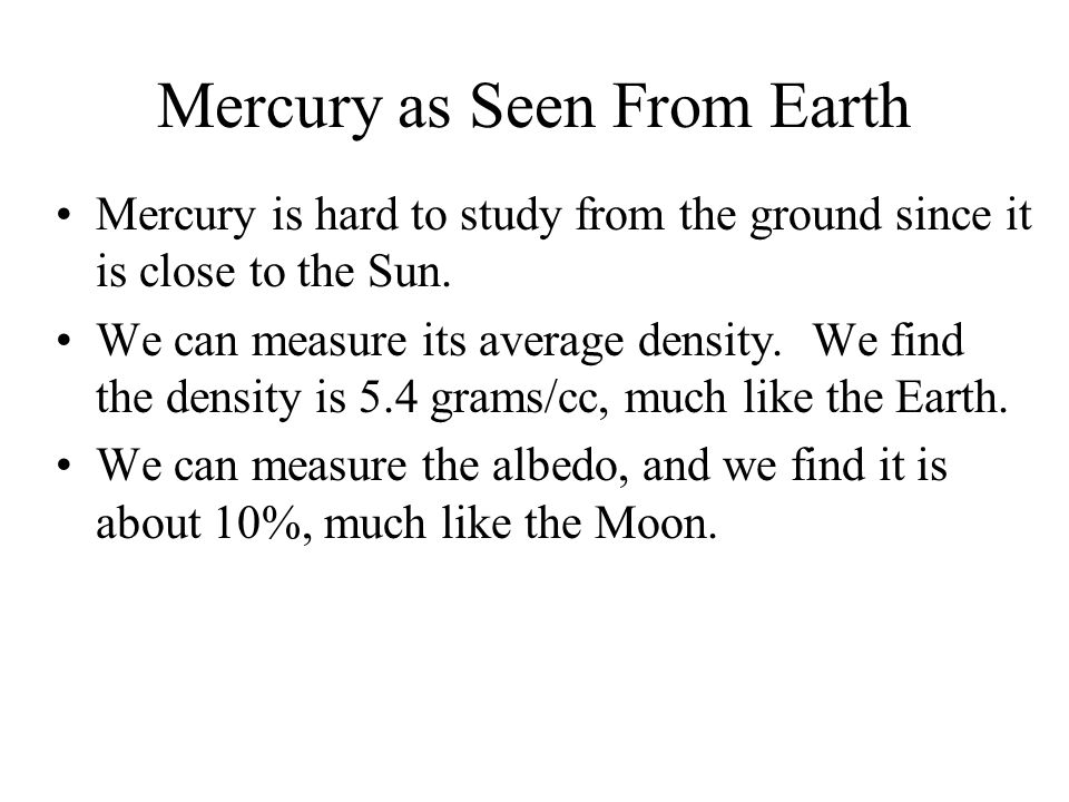 Mercury as Seen From Earth Mercury is hard to study from the ground since it is close to the Sun.