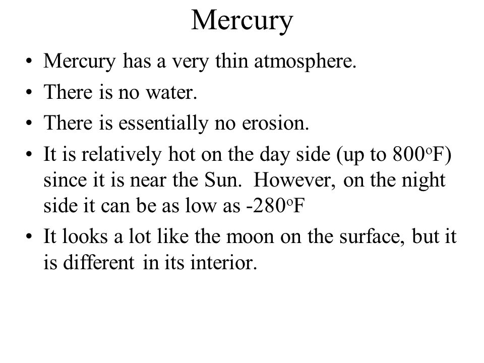 Mercury Mercury has a very thin atmosphere. There is no water.