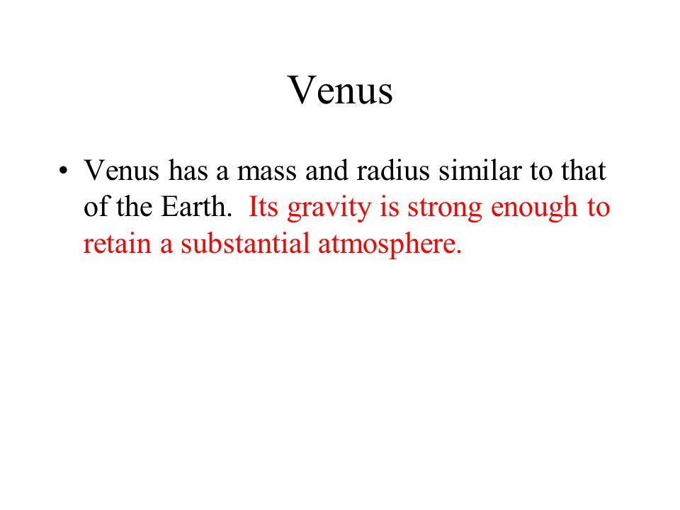 Venus Venus has a mass and radius similar to that of the Earth.