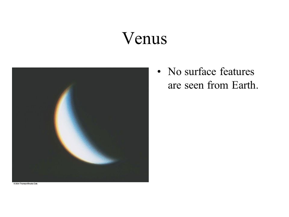 Venus No surface features are seen from Earth.