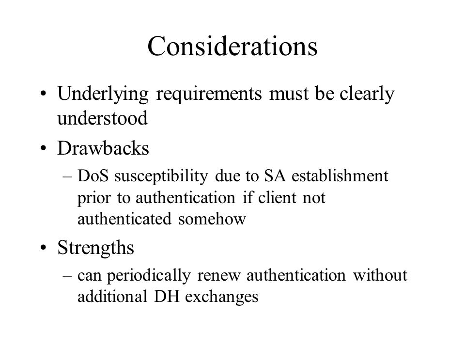 Considerations Underlying requirements must be clearly understood Drawbacks –DoS susceptibility due to SA establishment prior to authentication if cli