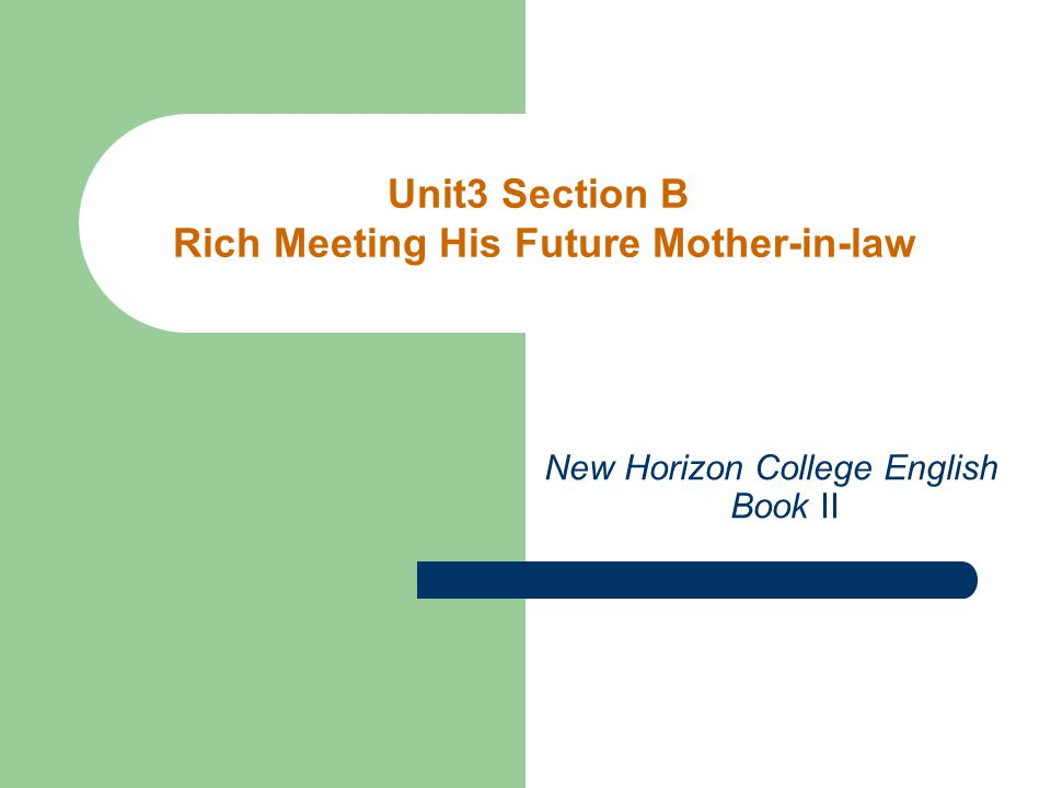 New Horizon College English Book II Unit3 Section B Rich Meeting His Future Mother-in-law