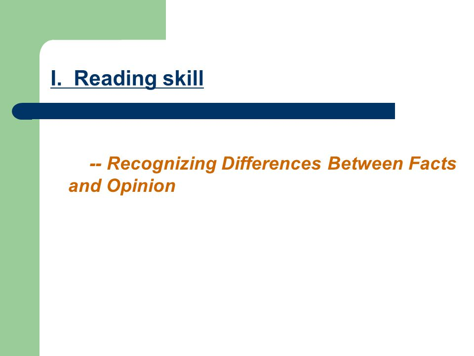 I. Reading skill -- Recognizing Differences Between Facts and Opinion