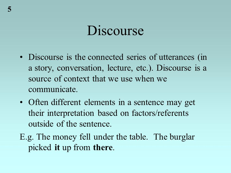 5 Discourse Discourse is the connected series of utterances (in a story, conversation, lecture, etc.).