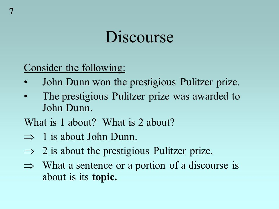 7 Discourse Consider the following: John Dunn won the prestigious Pulitzer prize.