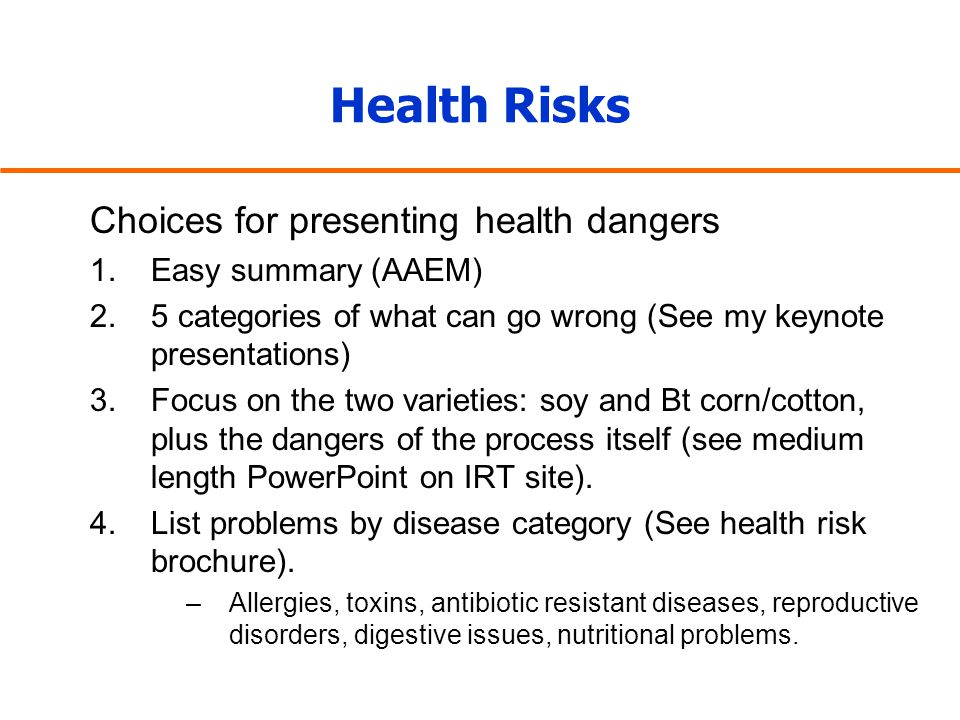 Health Risks Choices for presenting health dangers 1.Easy summary (AAEM) 2.5 categories of what can go wrong (See my keynote presentations) 3.Focus on
