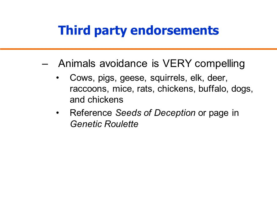 Third party endorsements –Animals avoidance is VERY compelling Cows, pigs, geese, squirrels, elk, deer, raccoons, mice, rats, chickens, buffalo, dogs,