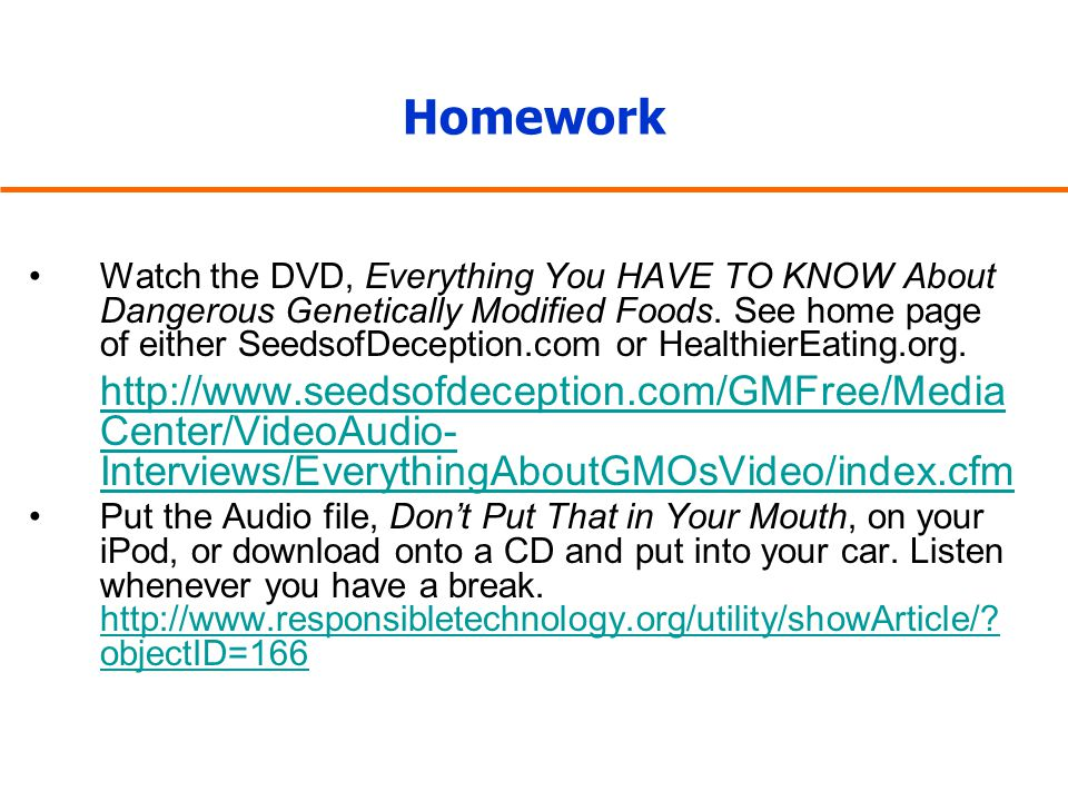 Homework Watch the DVD, Everything You HAVE TO KNOW About Dangerous Genetically Modified Foods.