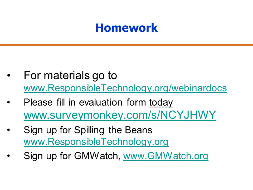 Homework For materials go to www.ResponsibleTechnology.org/webinardocs www.ResponsibleTechnology.org/webinardocs Please fill in evaluation form today