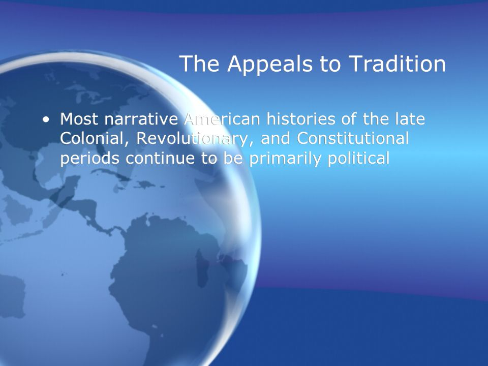 The Appeals to Tradition Most narrative American histories of the late Colonial, Revolutionary, and Constitutional periods continue to be primarily political We travel from Sugar Act to Stamp Act to Boston Massacre and Tea Party to Lexington Green in a narrative that is well-known but ultimately somehow … unconvincing Most narrative American histories of the late Colonial, Revolutionary, and Constitutional periods continue to be primarily political We travel from Sugar Act to Stamp Act to Boston Massacre and Tea Party to Lexington Green in a narrative that is well-known but ultimately somehow … unconvincing