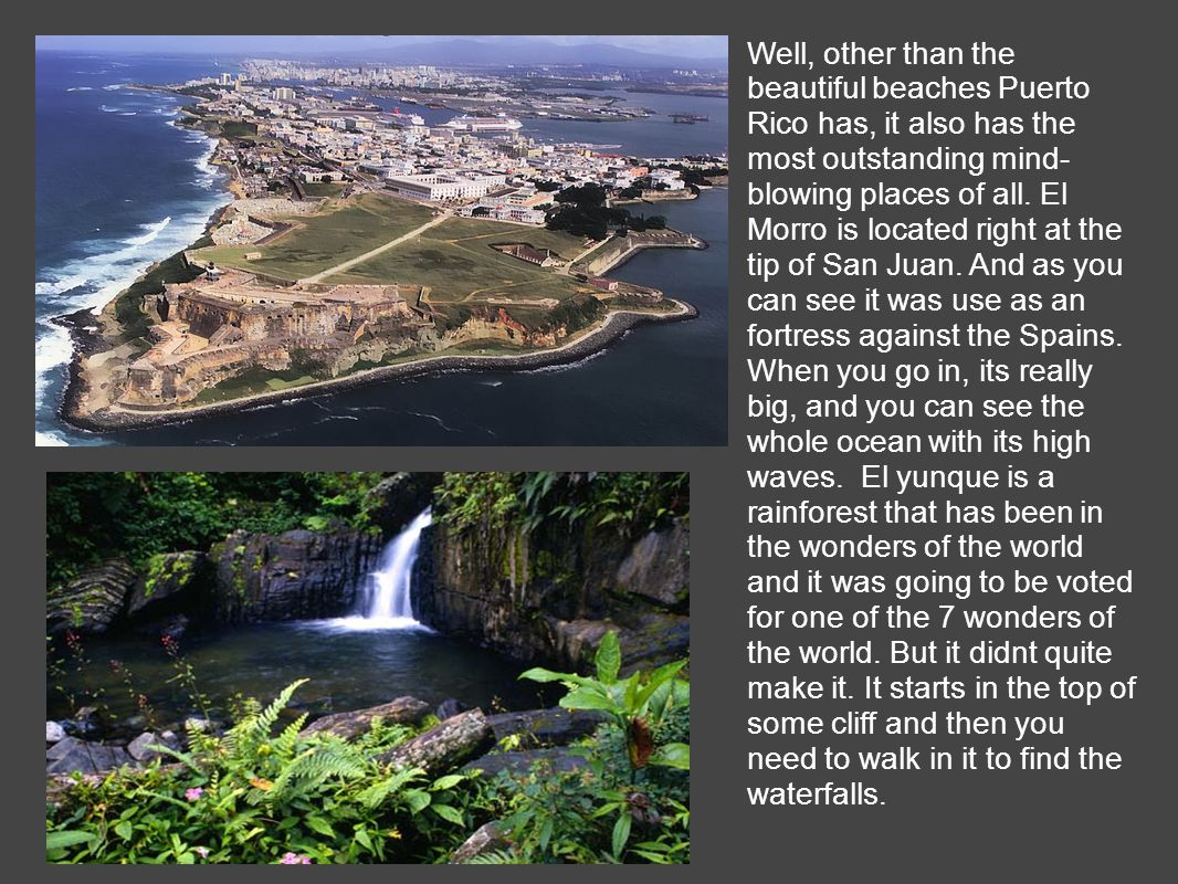 Well, other than the beautiful beaches Puerto Rico has, it also has the most outstanding mind- blowing places of all.